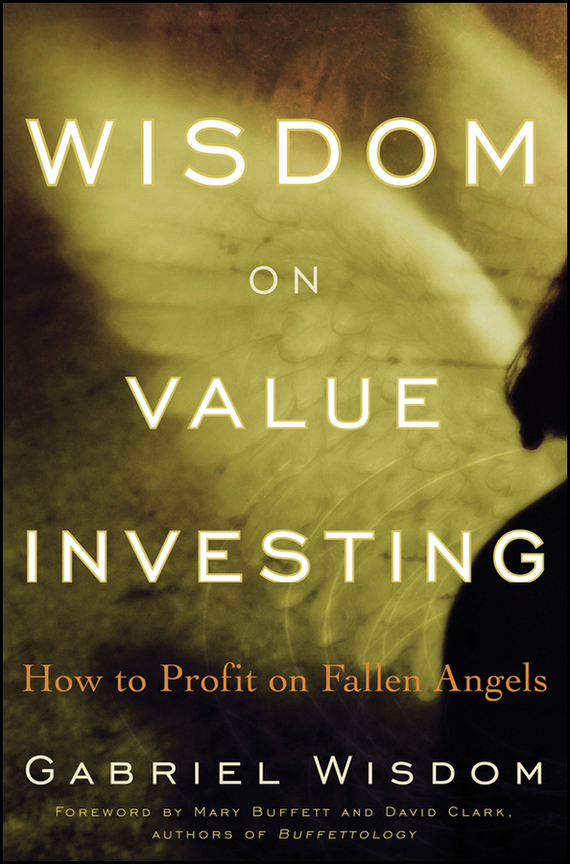 Gabriel Wisdom Wisdom on Value Investing. How to Profit on Fallen Angels kenneth rosen d investing in income properties the big six formula for achieving wealth in real estate