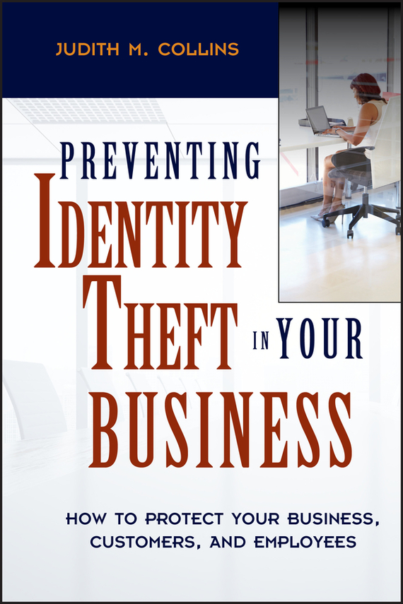 Judith Collins M. Preventing Identity Theft in Your Business. How to Protect Your Business, Customers, and Employees from artmaking to identity making
