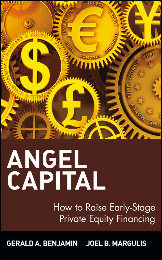 Gerald Benjamin A. Angel Capital. How to Raise Early-Stage Private Equity Financing benjamin bonetti how to stress less simple ways to stop worrying and take control of your future