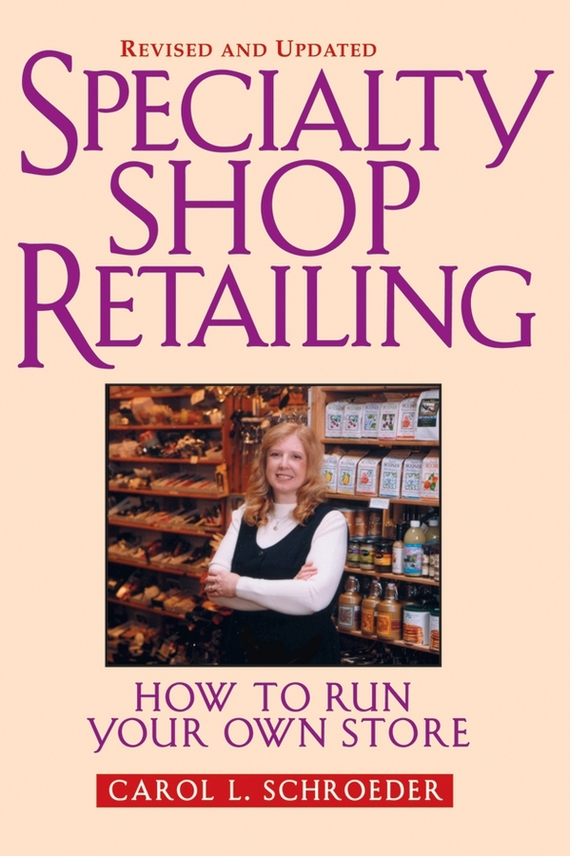 Carol Schroeder L. Specialty Shop Retailing. How to Run Your Own Store (Revision) robert hillard information driven business how to manage data and information for maximum advantage