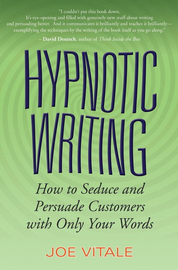 Joe Vitale Hypnotic Writing. How to Seduce and Persuade Customers with Only Your Words joe vitale hypnotic writing how to seduce and persuade customers with only your words