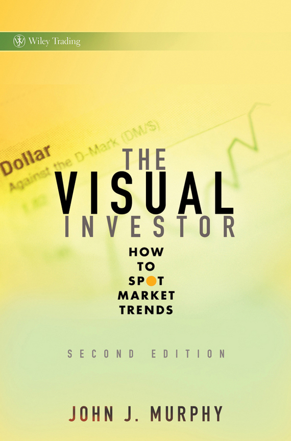 John Murphy J. The Visual Investor. How to Spot Market Trends allan roth s how a second grader beats wall street golden rules any investor can learn