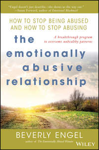 Beverly  Engel - The Emotionally Abusive Relationship. How to Stop Being Abused and How to Stop Abusing