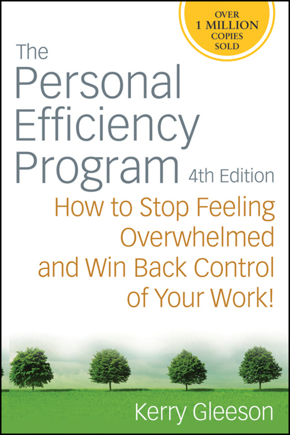 Kerry  Gleeson The Personal Efficiency Program. How to Stop Feeling Overwhelmed and Win Back Control of Your Work