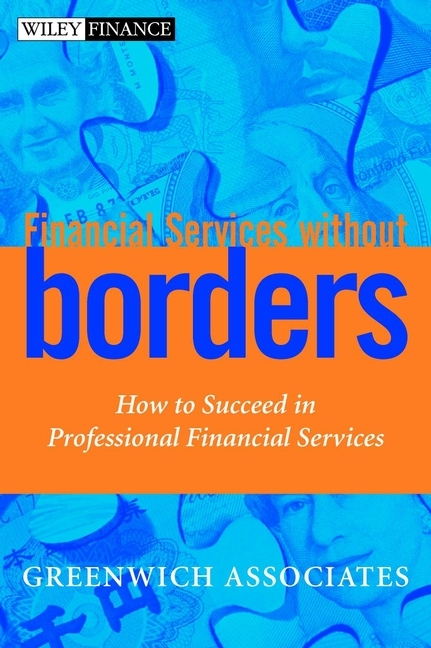 Greenwich Associates Financial Services without Borders. How to Succeed in Professional Financial Services karen cvitkovich leading across new borders