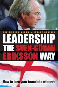 Julian  Birkinshaw - Leadership the Sven-G?ran Eriksson Way. How to Turn Your Team Into Winners
