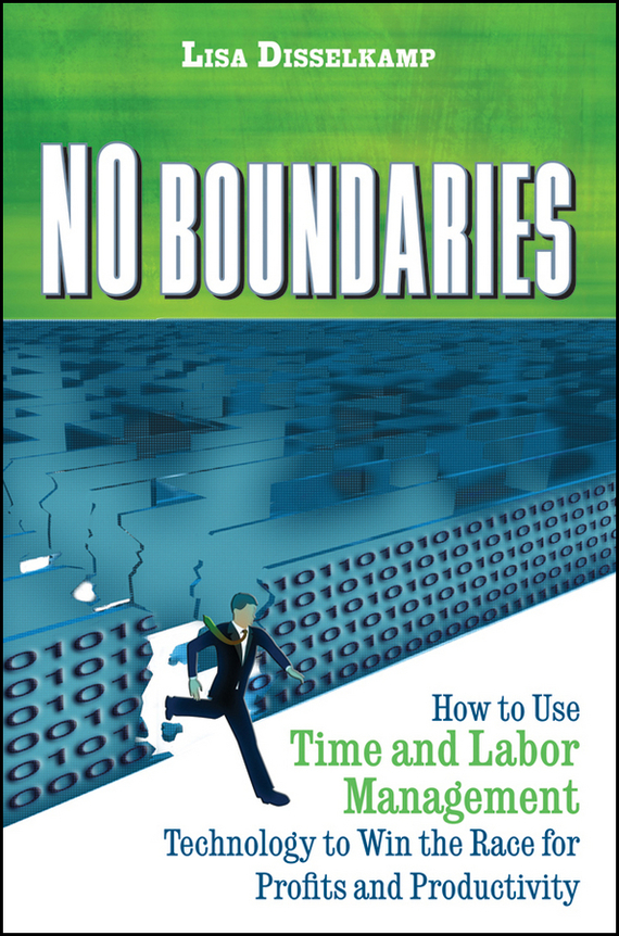 Lisa Disselkamp No Boundaries. How to Use Time and Labor Management Technology to Win the Race for Profits and Productivity information technology management