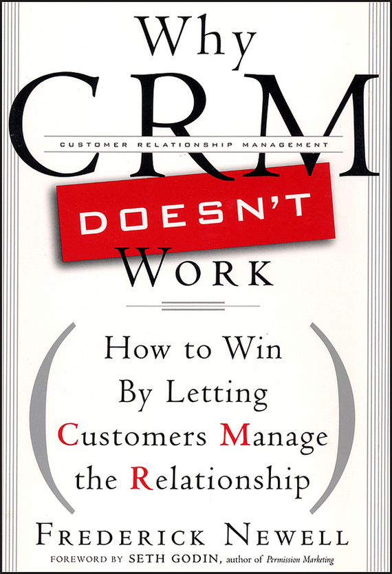 Frederick  Newell Why CRM Doesn't Work. How to Win by Letting Customers Manange the Relationship frederick step 3