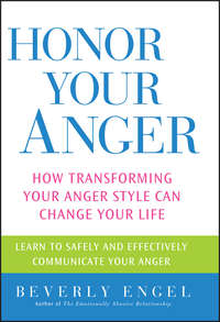 Beverly  Engel - Honor Your Anger. How Transforming Your Anger Style Can Change Your Life