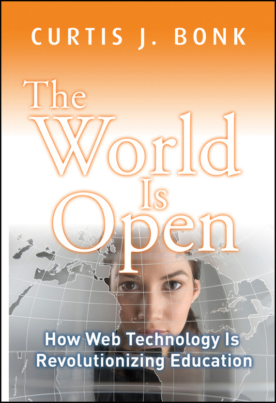Curtis Bonk J. The World Is Open. How Web Technology Is Revolutionizing Education