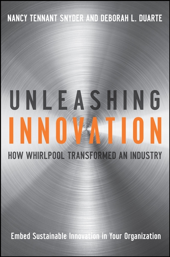 Nancy Snyder Tennant Unleashing Innovation. How Whirlpool Transformed an Industry madhavan ramanujam monetizing innovation how smart companies design the product around the price