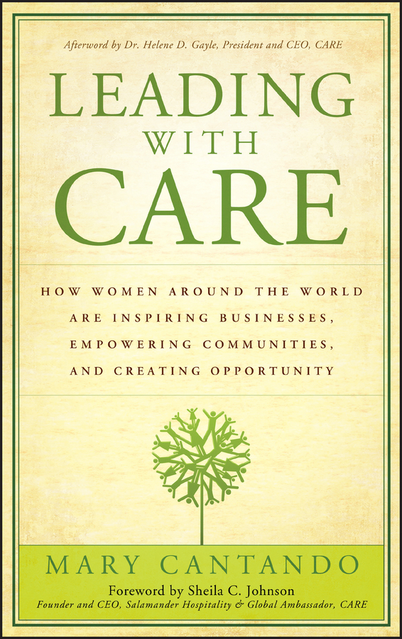 Mary  Cantando Leading with Care. How Women Around the World are Inspiring Businesses, Empowering Communities, and Creating Opportunity canada in the world economy