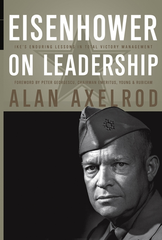 Alan  Axelrod Eisenhower on Leadership. Ike's Enduring Lessons in Total Victory Management frances hesselbein my life in leadership the journey and lessons learned along the way