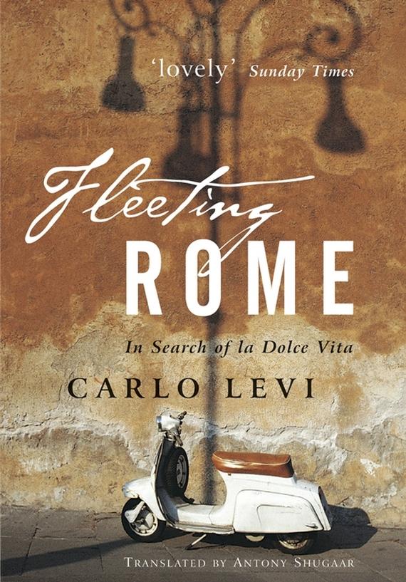 Carlo Levi Fleeting Rome. In Search of la Dolce Vita
