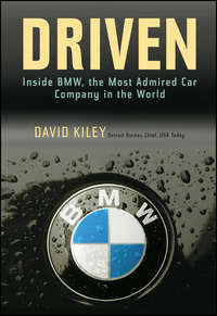 David  Kiley - Driven. Inside BMW, the Most Admired Car Company in the World