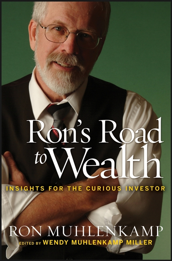 Ron  Muhlenkamp Ron's Road to Wealth. Insights for the Curious Investor charles d ellis capital the story of long term investment excellence
