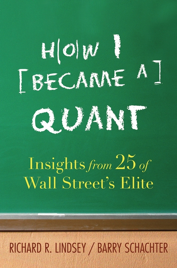 Barry  Schachter How I Became a Quant. Insights from 25 of Wall Street's Elite jack delosa unprofessional how a 26 year old university dropout became a self made millionaire