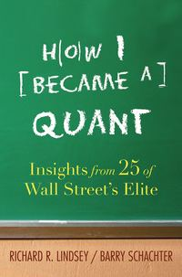 Barry  Schachter - How I Became a Quant. Insights from 25 of Wall Street's Elite