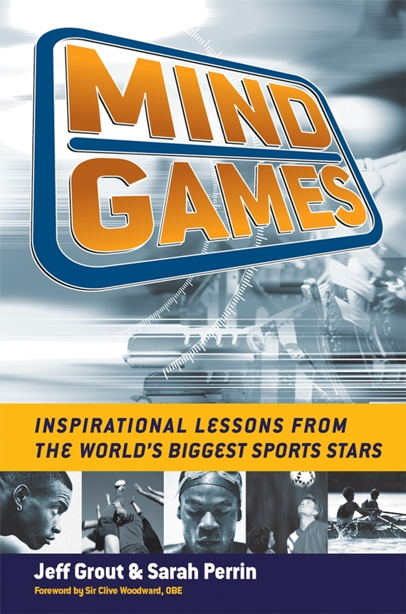 Jeff Grout Mind Games. Inspirational Lessons from the World's Biggest Sports Stars identifying