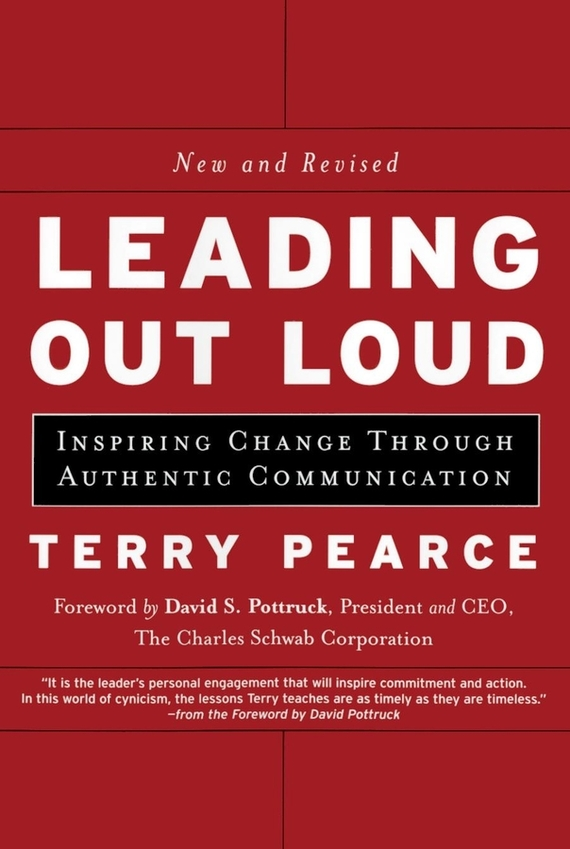 Terry  Pearce Leading Out Loud. Inspiring Change Through Authentic Communications randy pennington make change work staying nimble relevant and engaged in a world of constant change