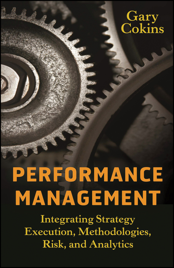 Gary Cokins Performance Management. Integrating Strategy Execution, Methodologies, Risk, and Analytics