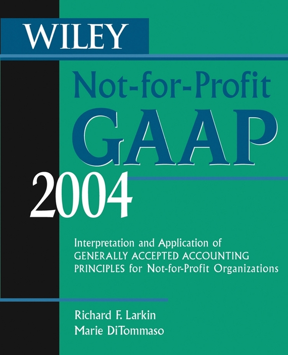 Marie DiTommaso Wiley Not-for-Profit GAAP 2004. Interpretation and Application of Generally Accepted Accounting Principles for Not-for-Profit Organizations