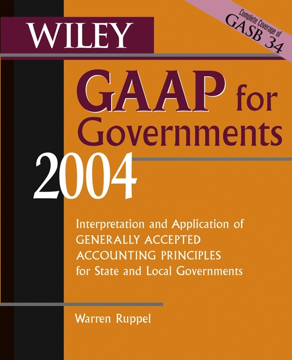 Warren Ruppel Wiley GAAP for Governments 2004. Interpretation and Application of Generally Accepted Accounting Principles for State and Local Governments wiley gaap 2000 for windows interpretation and application of generally accepted accounting principles network edition