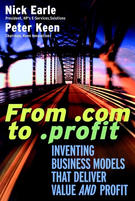Nick Earle From .com to .profit. Inventing Business Models That Deliver Value AND Profit ISBN: 9780787958503 yozo hasegawa rediscovering japanese business leadership 15 japanese managers and the companies they re leading to new growth