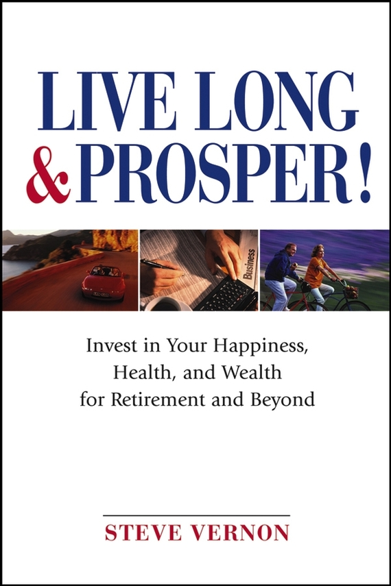 Steve Vernon Live Long and Prosper. Invest in Your Happiness, Health and Wealth for Retirement and Beyond mosunx simplestone live the life you love stand back case cover skin for ipad pro 12 9 tablet 60305