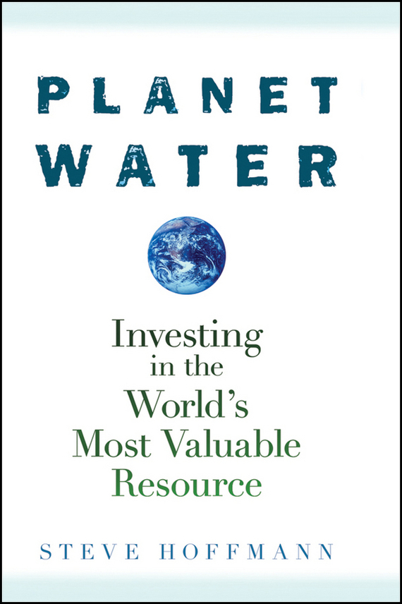 Steve Hoffmann Planet Water. Investing in the World's Most Valuable Resource