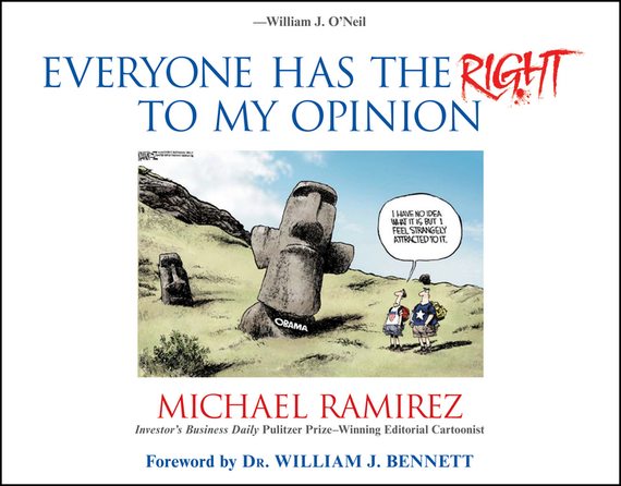 Michael  Ramirez Everyone Has the Right to My Opinion. Investor's Business Daily Pulitzer Prize-Winning Editorial Cartoonist weisberger l everyone worth knowing