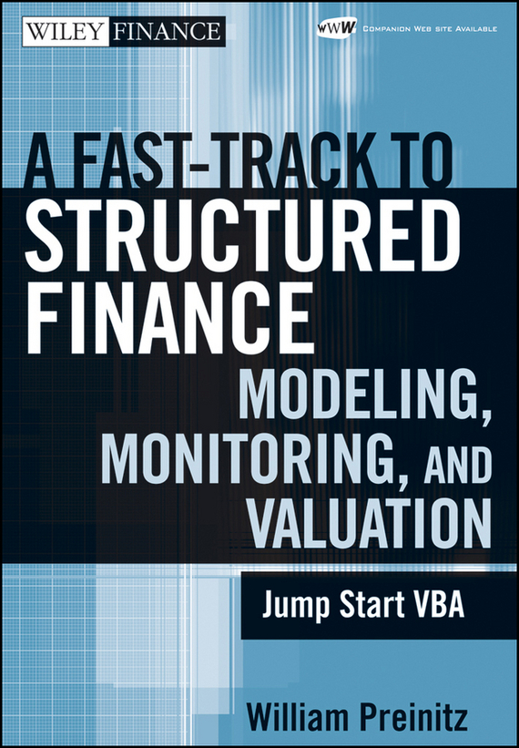 William Preinitz A Fast Track To Structured Finance Modeling, Monitoring and Valuation. Jump Start VBA