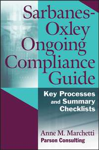 Anne Marchetti M. - Sarbanes-Oxley Ongoing Compliance Guide. Key Processes and Summary Checklists