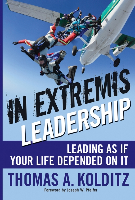 Thomas Kolditz A. In Extremis Leadership. Leading As If Your Life Depended On It leadership effectiveness in organizational settings
