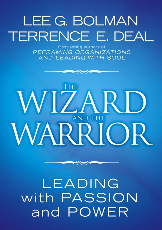 Lee Bolman G. The Wizard and the Warrior. Leading with Passion and Power keller