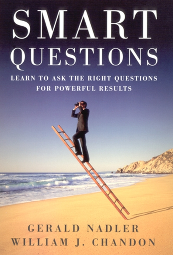 William Chandon Smart Questions. Learn to Ask the Right Questions for Powerful Results