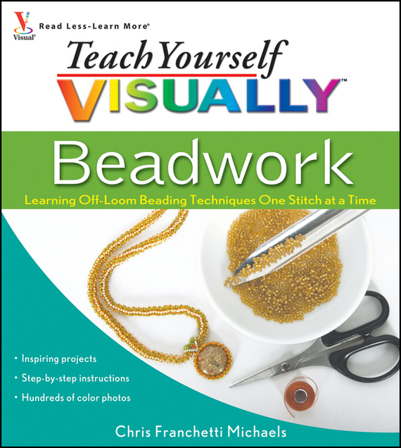 Chris Michaels Franchetti Teach Yourself VISUALLY Beadwork. Learning Off-Loom Beading Techniques One Stitch at a Time elaine marmel teach yourself visually word 2007