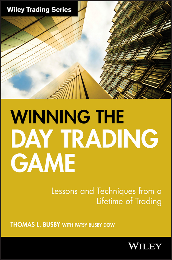 Patsy Dow Busby Winning the Day Trading Game. Lessons and Techniques from a Lifetime of Trading, цена и фото
