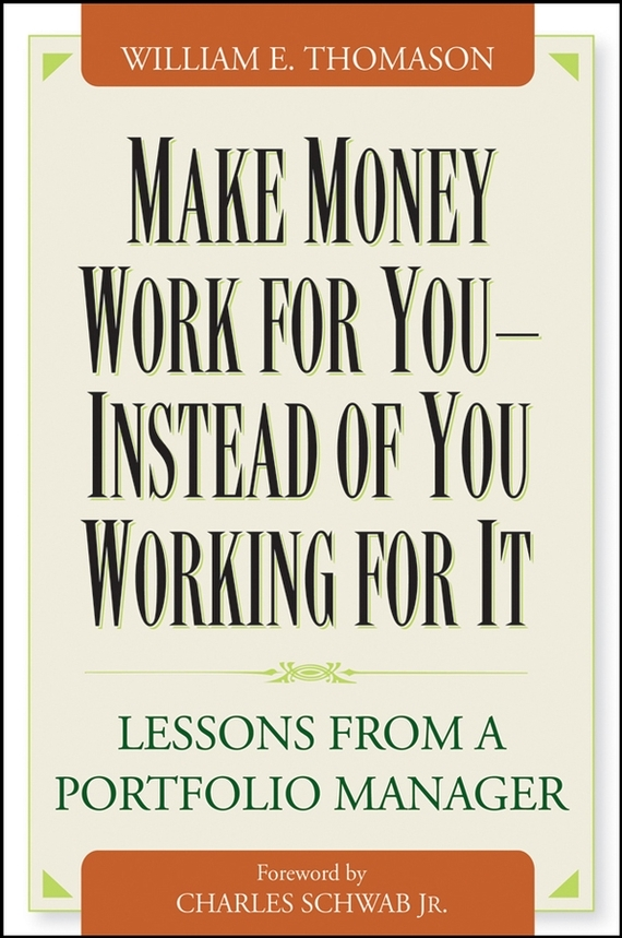 Charles Schwab, Jr. Make Money Work For You--Instead of You Working for It. Lessons from a Portfolio Manager carre j the night manager isbn 9780241247525