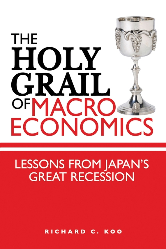 Richard Koo C. The Holy Grail of Macroeconomics. Lessons from Japan's Great Recession day of the holy trinity