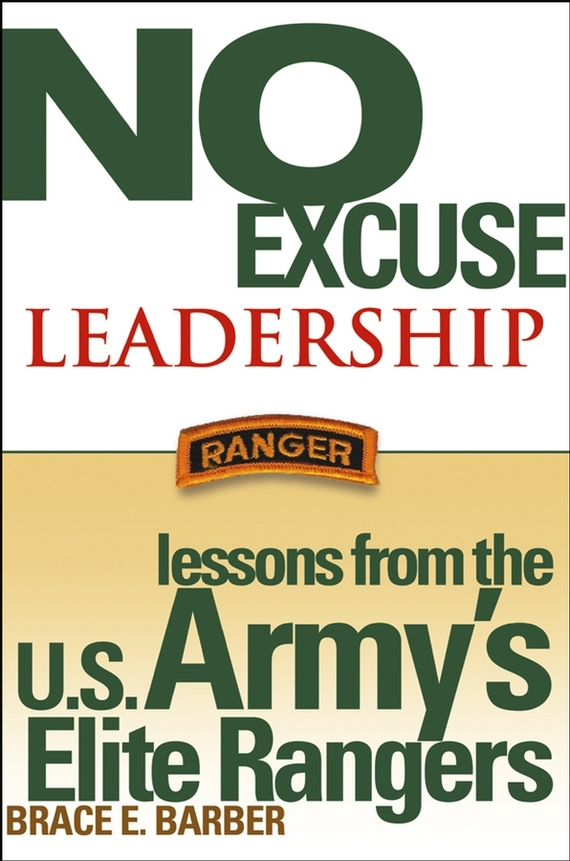 Brace Barber E. No Excuse Leadership. Lessons from the U.S. Army's Elite Rangers frances hesselbein my life in leadership the journey and lessons learned along the way