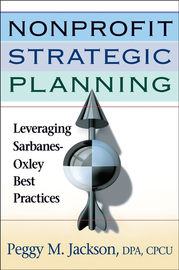 Peggy Jackson M. Nonprofit Strategic Planning. Leveraging Sarbanes-Oxley Best Practices
