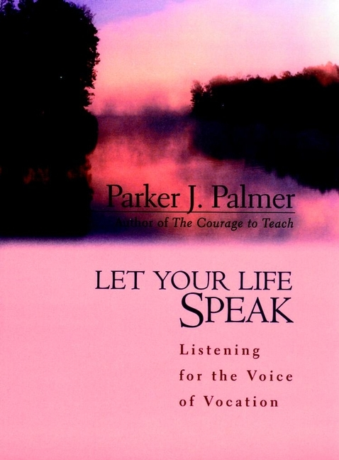 Parker Palmer J. Let Your Life Speak. Listening for the Voice of Vocation picardie j coco chanel the legend and the life isbn 9780007318995
