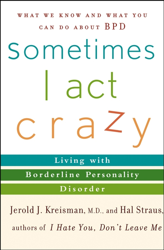 Hal  Straus Sometimes I Act Crazy. Living with Borderline Personality Disorder