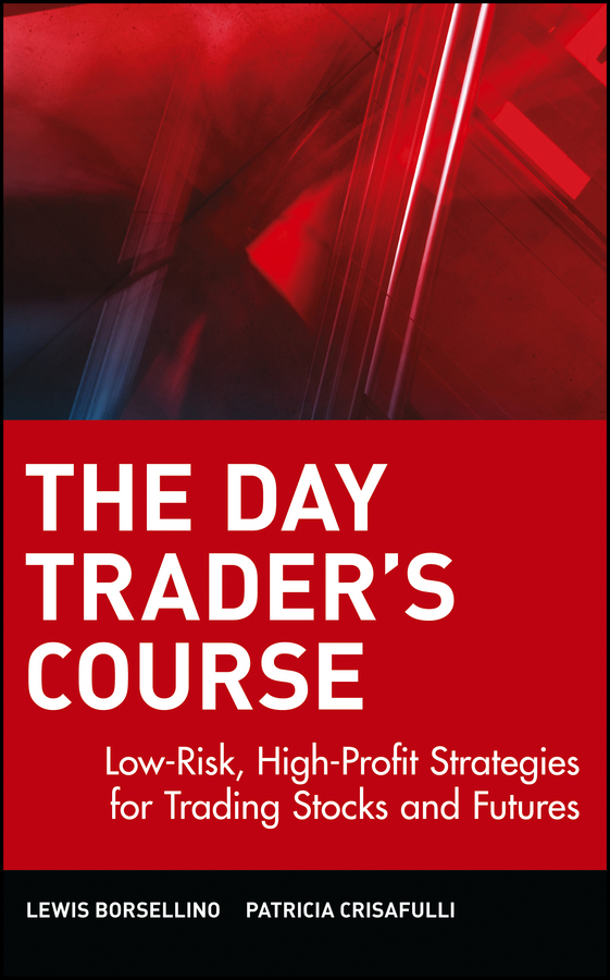 Patricia  Crisafulli The Day Trader's Course. Low-Risk, High-Profit Strategies for Trading Stocks and Futures