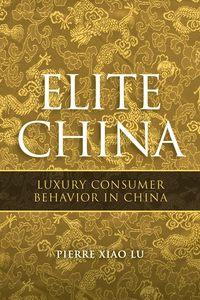 Pierre Lu Xiao - Elite China. Luxury Consumer Behavior in China