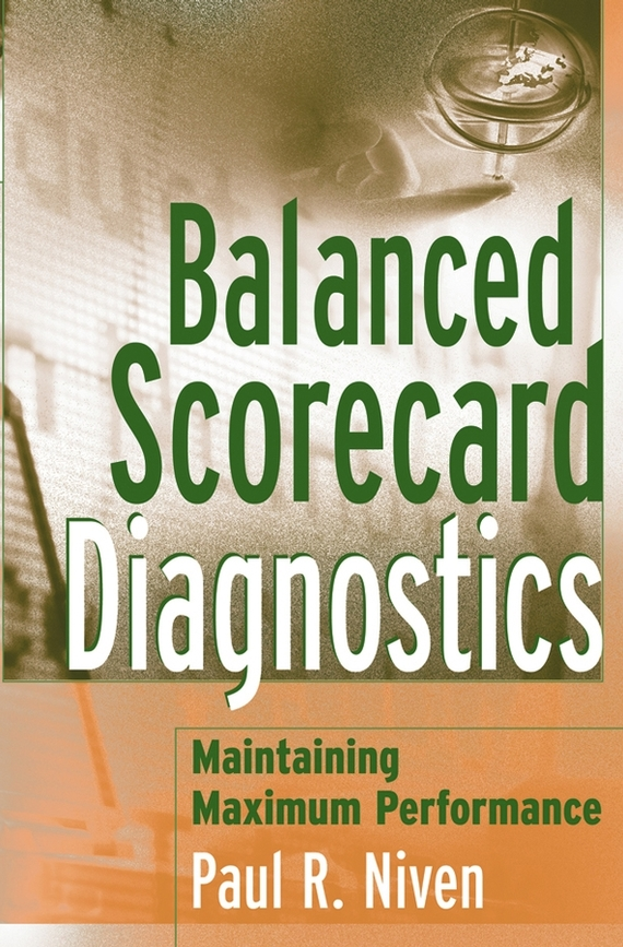 Paul Niven R. Balanced Scorecard Diagnostics. Maintaining Maximum Performance using balance scorecard to measure performance of supply chains