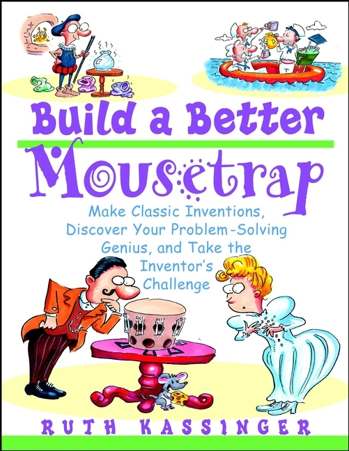 Ruth  Kassinger Build a Better Mousetrap. Make Classic Inventions, Discover Your Problem-Solving Genius, and Take the Inventor's Challenge rendell ruth the girl next door