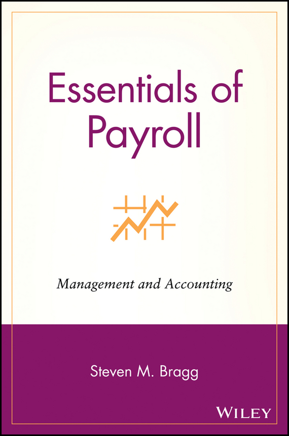 Steven Bragg M. Essentials of Payroll. Management and Accounting david montague a essentials of online payment security and fraud prevention