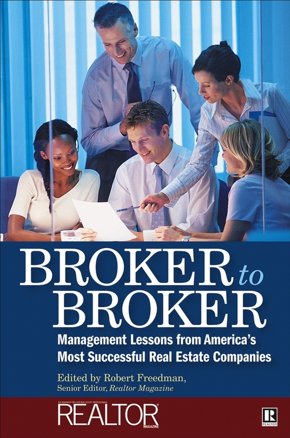 Robert Freedman Broker to Broker. Management Lessons From America's Most Successful Real Estate Companies real estate broker 500g